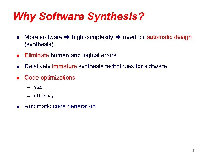 Why Software Synthesis? l More software high complexity need for automatic design (synthesis) l
