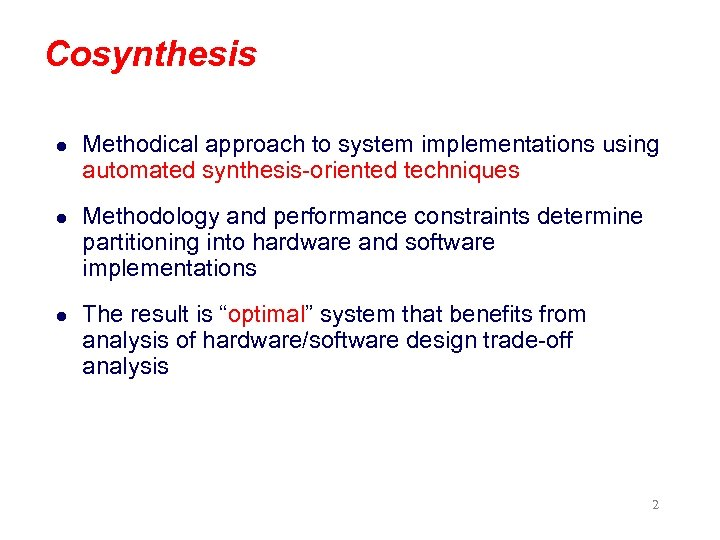 Cosynthesis l Methodical approach to system implementations using automated synthesis-oriented techniques l Methodology and