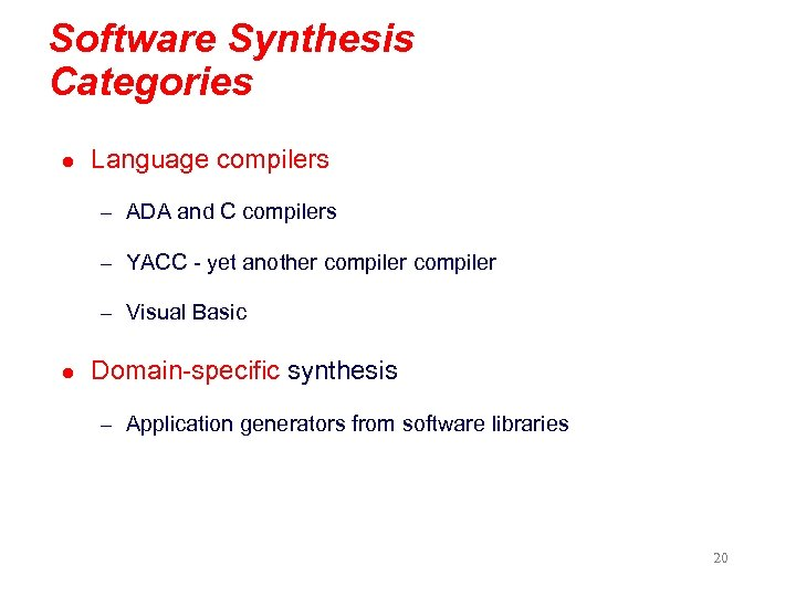 Software Synthesis Categories l Language compilers – ADA and C compilers – YACC -