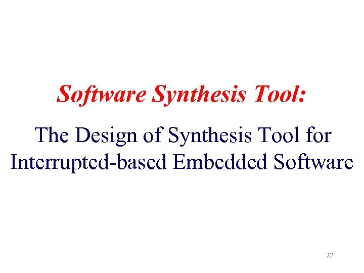 Software Synthesis Tool: The Design of Synthesis Tool for Interrupted-based Embedded Software 22