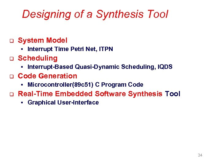 Designing of a Synthesis Tool q System Model § Interrupt Time Petri Net, ITPN
