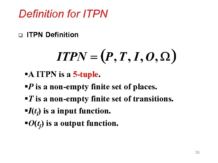 Definition for ITPN q ITPN Definition §A ITPN is a 5 -tuple. §P is