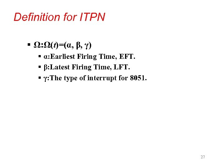 Definition for ITPN § Ω: Ω(t)=(α, β, γ) § α: Earliest Firing Time, EFT.