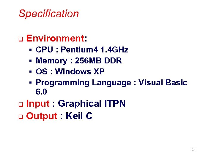 Specification q Environment: § § CPU : Pentium 4 1. 4 GHz Memory :
