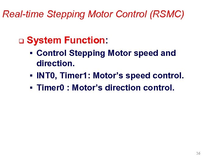 Real-time Stepping Motor Control (RSMC) q System Function: § Control Stepping Motor speed and