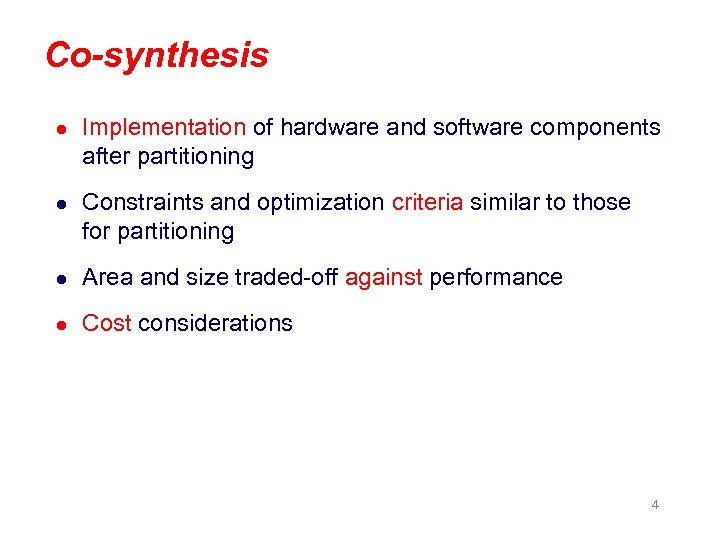 Co-synthesis l Implementation of hardware and software components after partitioning l Constraints and optimization