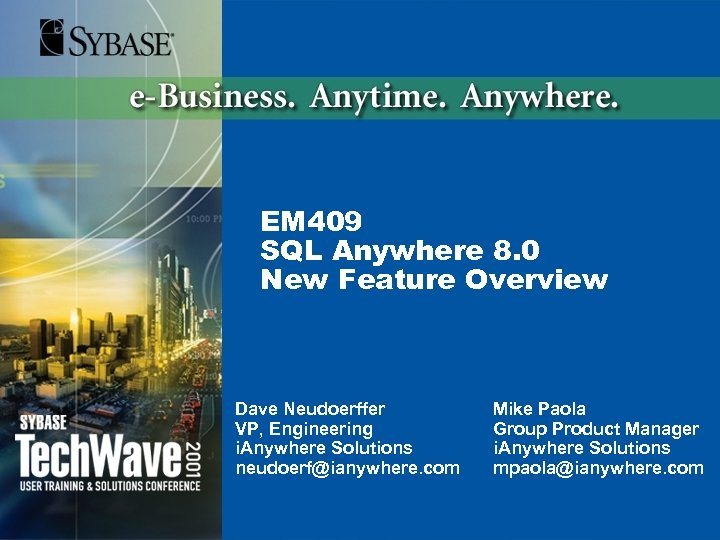 EM 409 SQL Anywhere 8. 0 New Feature Overview Dave Neudoerffer VP, Engineering i.