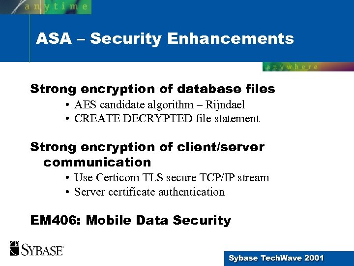ASA – Security Enhancements Strong encryption of database files • AES candidate algorithm –