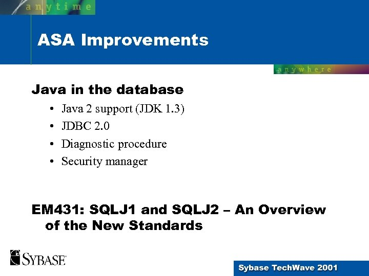 ASA Improvements Java in the database • • Java 2 support (JDK 1. 3)