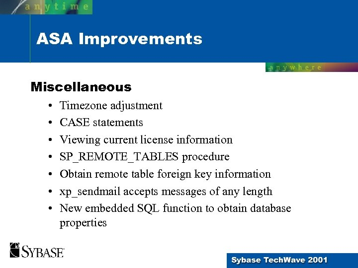 ASA Improvements Miscellaneous • • Timezone adjustment CASE statements Viewing current license information SP_REMOTE_TABLES
