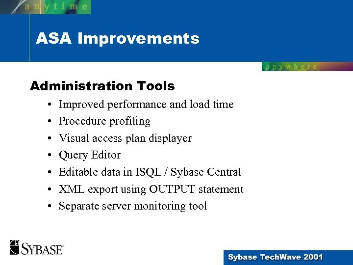 ASA Improvements Administration Tools • • Improved performance and load time Procedure profiling Visual
