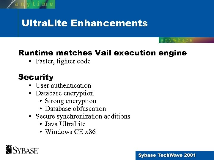 Ultra. Lite Enhancements Runtime matches Vail execution engine • Faster, tighter code Security •