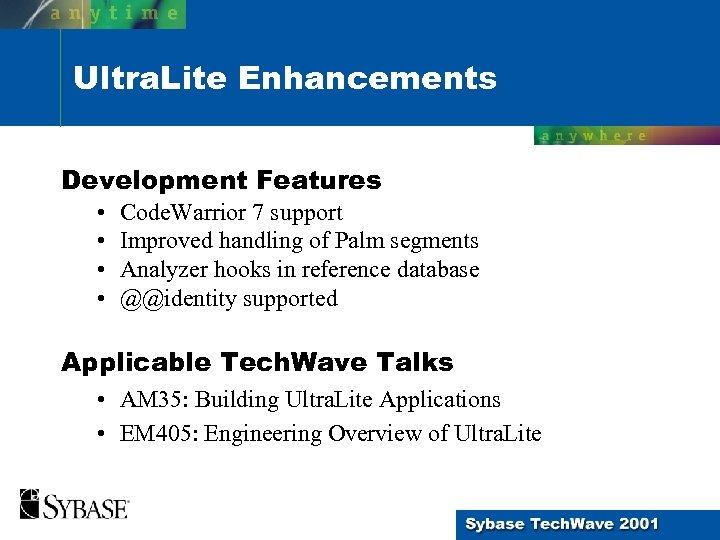 Ultra. Lite Enhancements Development Features • • Code. Warrior 7 support Improved handling of