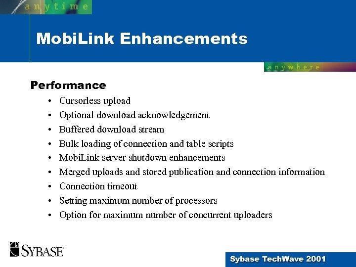 Mobi. Link Enhancements Performance • • • Cursorless upload Optional download acknowledgement Buffered download
