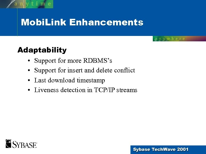 Mobi. Link Enhancements Adaptability • • Support for more RDBMS's Support for insert and