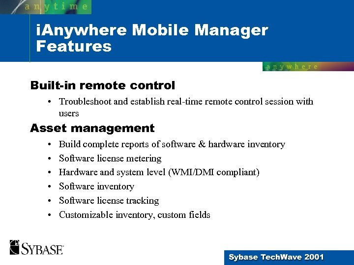 i. Anywhere Mobile Manager Features Built-in remote control • Troubleshoot and establish real-time remote