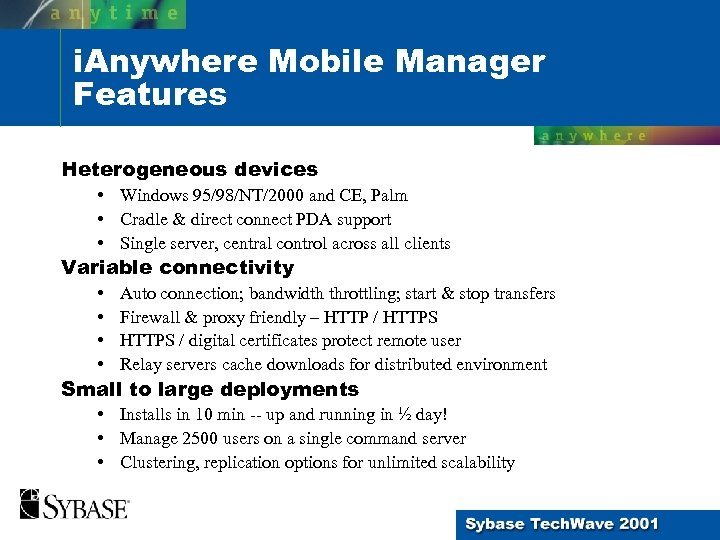 i. Anywhere Mobile Manager Features Heterogeneous devices • Windows 95/98/NT/2000 and CE, Palm •