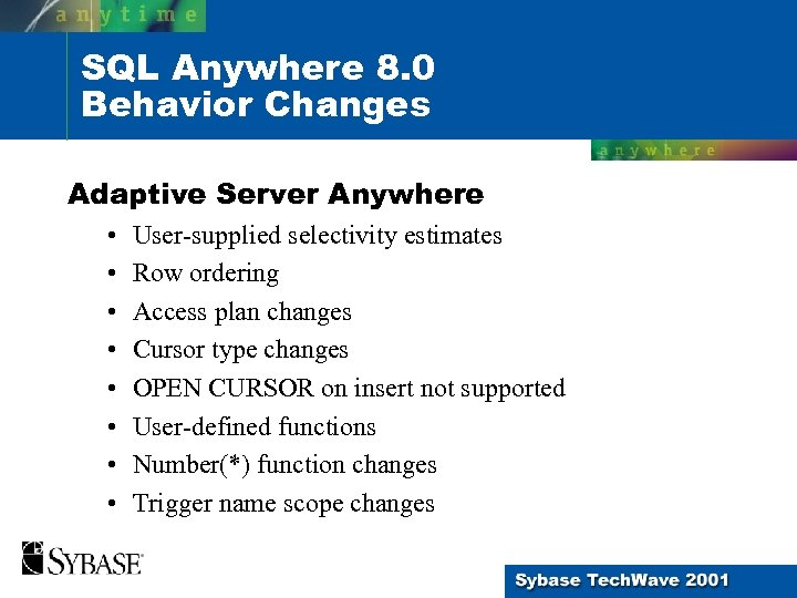 SQL Anywhere 8. 0 Behavior Changes Adaptive Server Anywhere • • User-supplied selectivity estimates