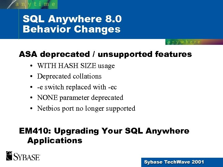 SQL Anywhere 8. 0 Behavior Changes ASA deprecated / unsupported features • • •