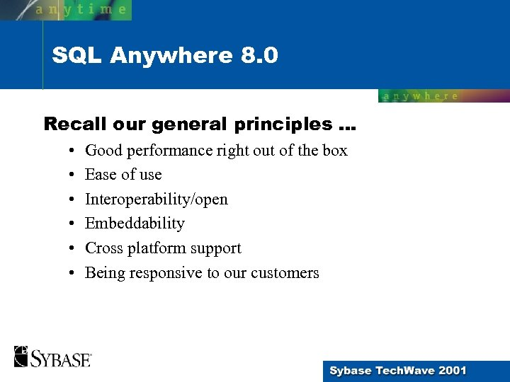 SQL Anywhere 8. 0 Recall our general principles. . . • • • Good
