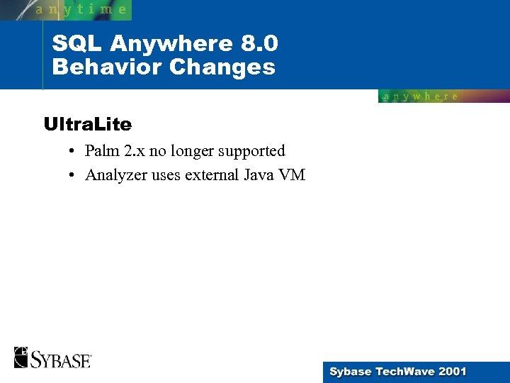 SQL Anywhere 8. 0 Behavior Changes Ultra. Lite • Palm 2. x no longer