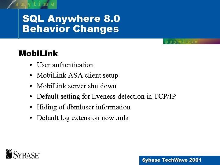 SQL Anywhere 8. 0 Behavior Changes Mobi. Link • • • User authentication Mobi.