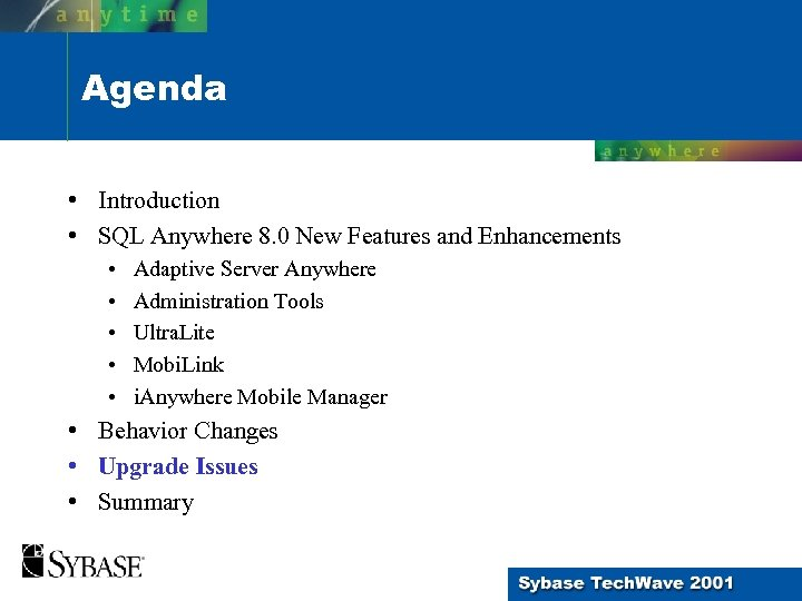 Agenda • Introduction • SQL Anywhere 8. 0 New Features and Enhancements • •