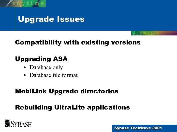 Upgrade Issues Compatibility with existing versions Upgrading ASA • Database only • Database file