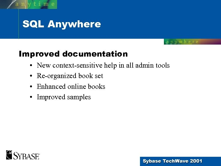 SQL Anywhere Improved documentation • • New context-sensitive help in all admin tools Re-organized
