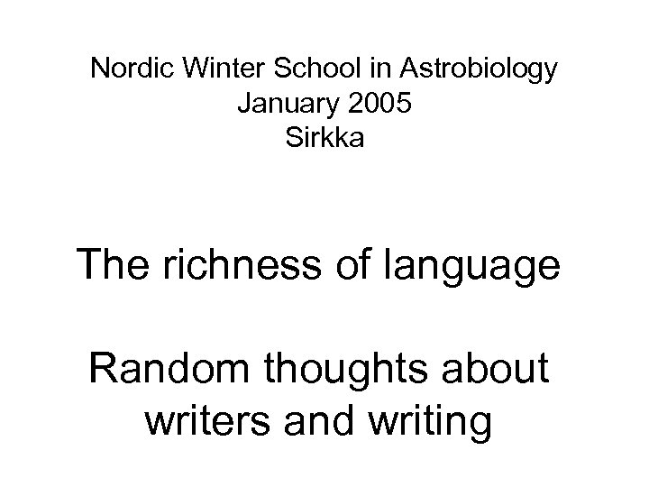 Nordic Winter School in Astrobiology January 2005 Sirkka The richness of language Random thoughts
