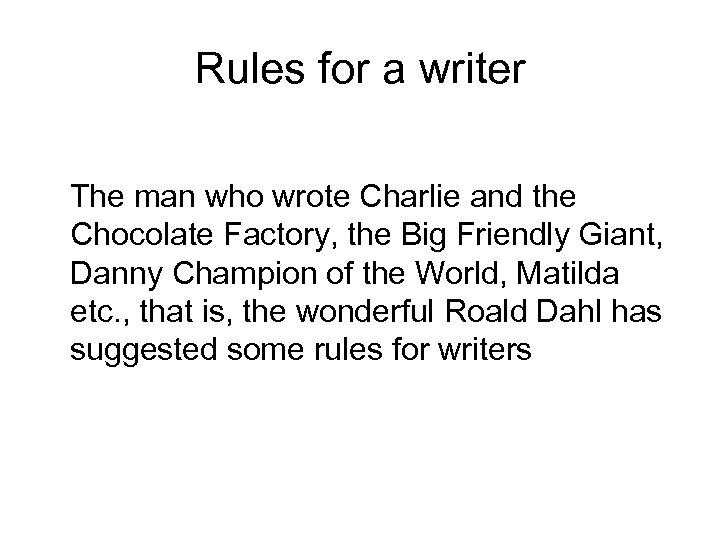 Rules for a writer The man who wrote Charlie and the Chocolate Factory, the