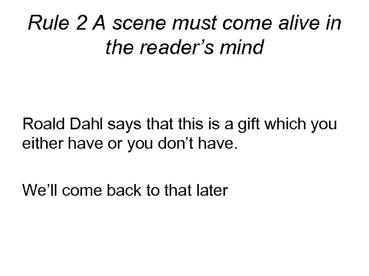 Rule 2 A scene must come alive in the reader's mind Roald Dahl says
