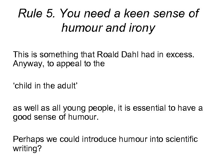 Rule 5. You need a keen sense of humour and irony This is something
