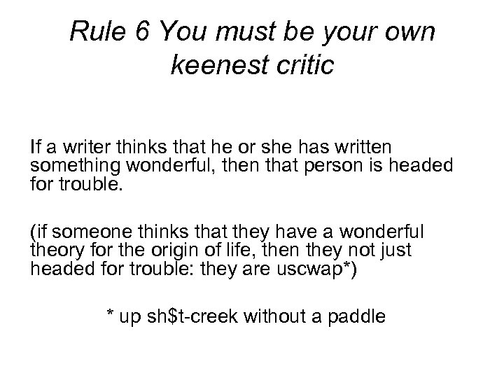 Rule 6 You must be your own keenest critic If a writer thinks that