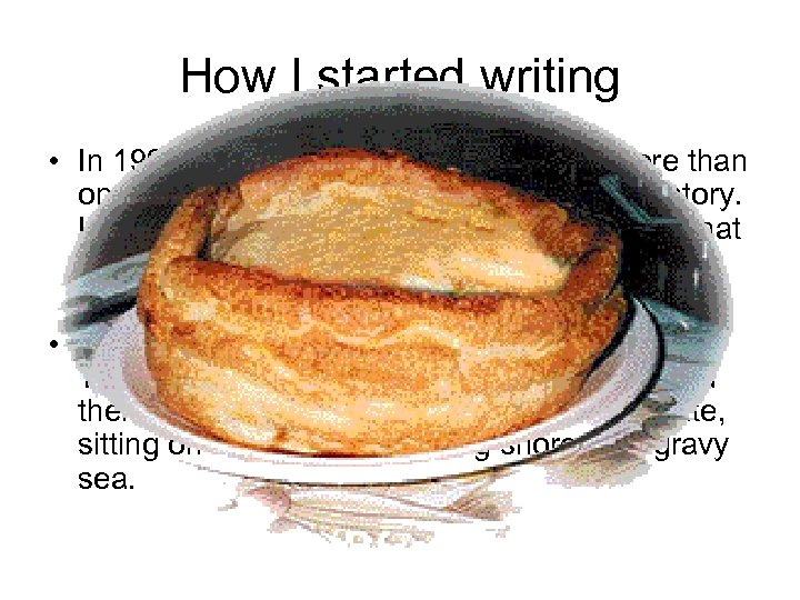 How I started writing • In 1992 we were living in Paris. It took