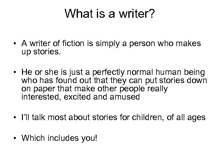 What is a writer? • A writer of fiction is simply a person who