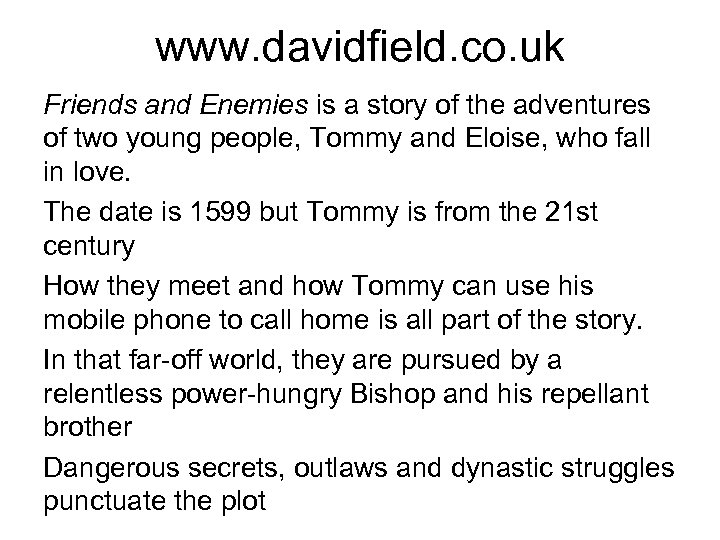 www. davidfield. co. uk Friends and Enemies is a story of the adventures of