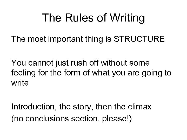 The Rules of Writing The most important thing is STRUCTURE You cannot just rush
