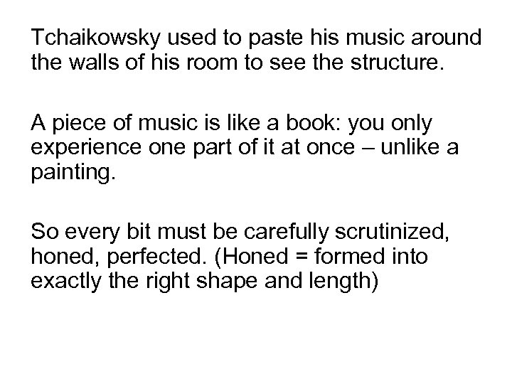 Tchaikowsky used to paste his music around the walls of his room to see