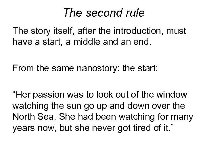 The second rule The story itself, after the introduction, must have a start, a
