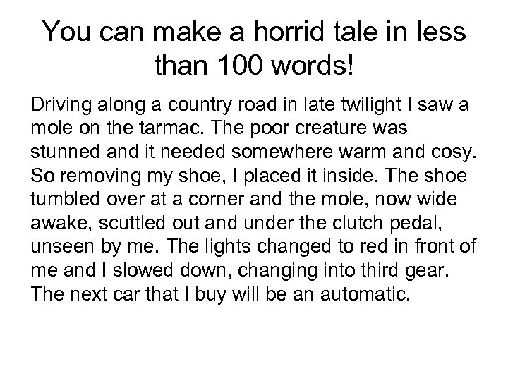 You can make a horrid tale in less than 100 words! Driving along a