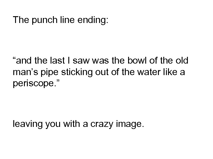 """The punch line ending: """"and the last I saw was the bowl of the"""