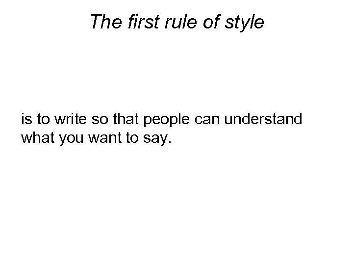 The first rule of style is to write so that people can understand what