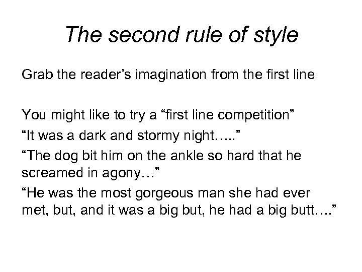 The second rule of style Grab the reader's imagination from the first line You