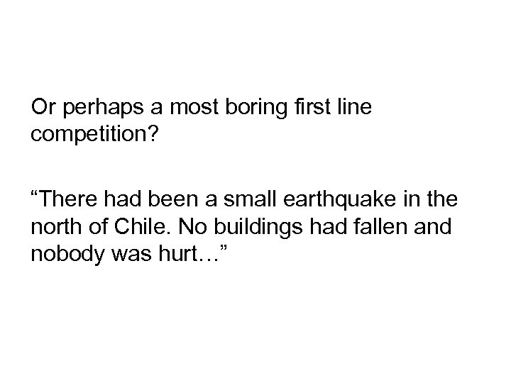 """Or perhaps a most boring first line competition? """"There had been a small earthquake"""