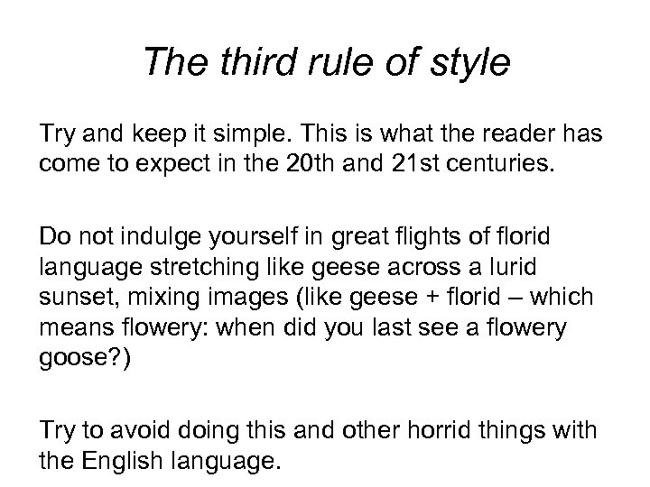 The third rule of style Try and keep it simple. This is what the