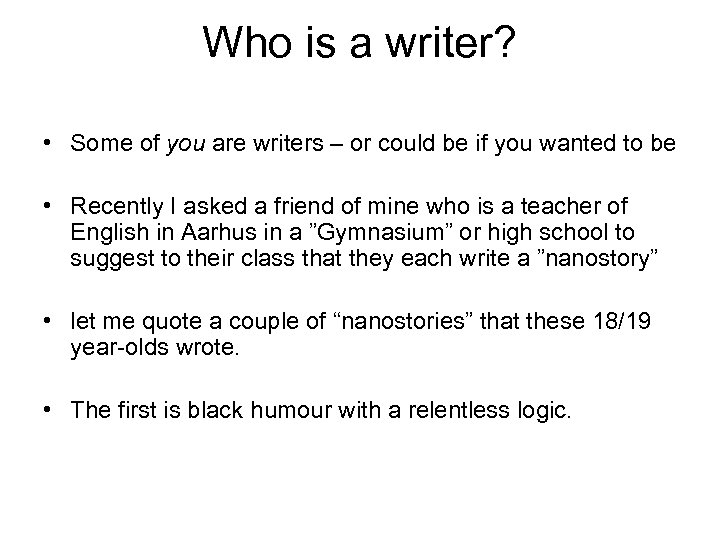 Who is a writer? • Some of you are writers – or could be