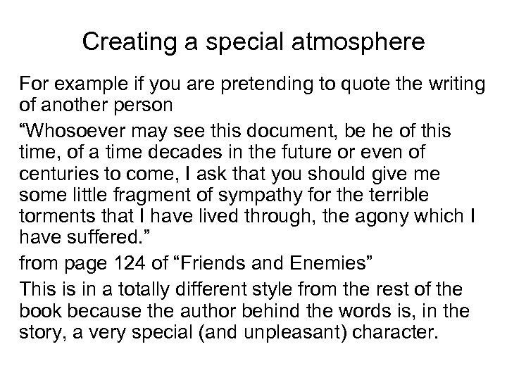 Creating a special atmosphere For example if you are pretending to quote the writing