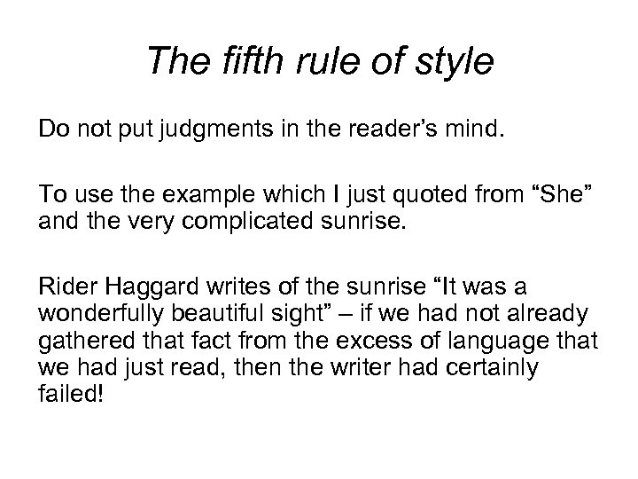 The fifth rule of style Do not put judgments in the reader's mind. To
