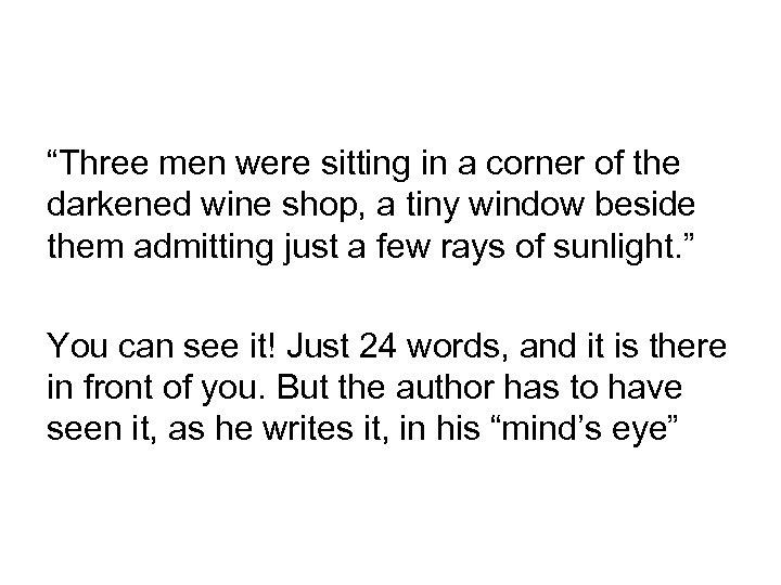 """Three men were sitting in a corner of the darkened wine shop, a tiny"
